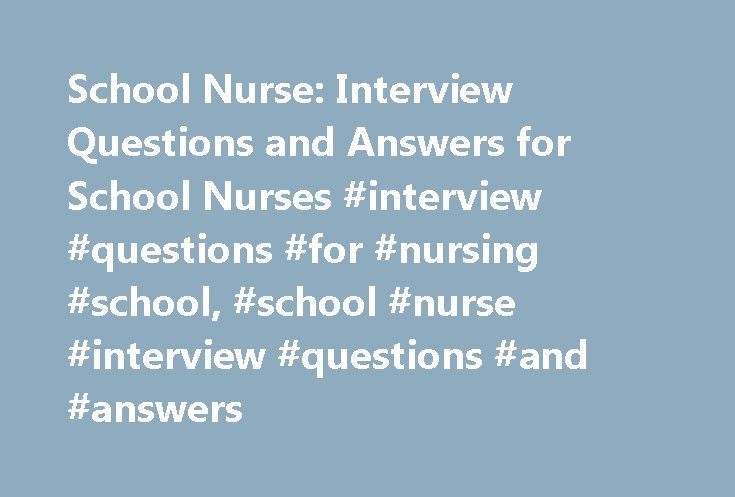 School Nurse: Interview Questions and Answers for School Nurses #interview #questions #for #nursing #school, #school #nurse #interview #questions #and #answers http://fresno.remmont.com/school-nurse-interview-questions-and-answers-for-school-nurses-interview-questions-for-nursing-school-school-nurse-interview-questions-and-answers/  # School nurses are responsible for the health and health education of school children. Nurses work with children from either a specific school or an entire…