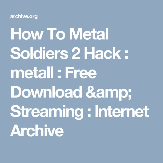 How To Metal Soldiers 2 Hack : metall : Free Download & Streaming : Internet Archive