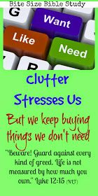 clutter stress, Luke 12:15, possessions