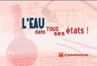 L'eau dans tous ses états ! http://education.francetv.fr/activite-interactive/l-eau-dans-tous-ses-etats-o10977