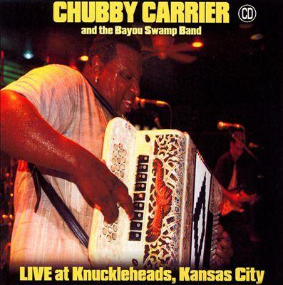 Chubby Carrier | Live at Knuckleheads, Kansas City | CD 4751 | http://catalog.wrlc.org/cgi-bin/Pwebrecon.cgi?BBID=7446143