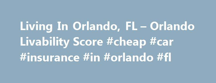 Living In Orlando, FL – Orlando Livability Score #cheap #car #insurance #in #orlando #fl http://guyana.nef2.com/living-in-orlando-fl-orlando-livability-score-cheap-car-insurance-in-orlando-fl/  # Orlando, FL Livability I grew up in Orlando. The school districts are excellent, and it's home to one of the largest universities in the country (UCF). That being said, there's an obviously large population of people in the 18-24 age range. Loads of variety in the music scene, plenty of places to…