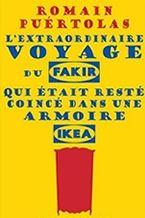 L'extraordinaire voyage du fakir qui était resté coincé dans une armoire Ikea - Romain Puertolas