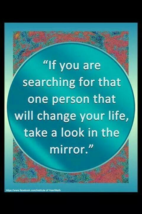 Look in the mirror....see the wonderful and beautiful person that you are.