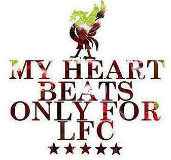 My heart beats only for LFC.