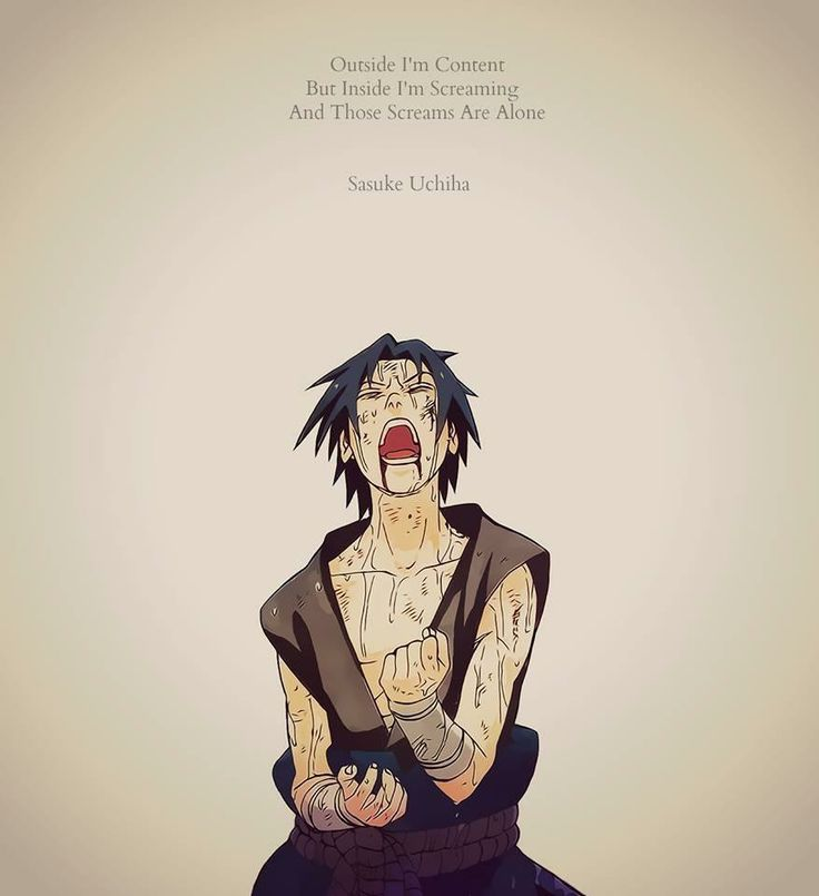 Outside I'm content...But inside Im screaming...and those screams are alone - Sasuke... That was soo depressing that I don't even know what to say... ._. Naruto shippuden quote
