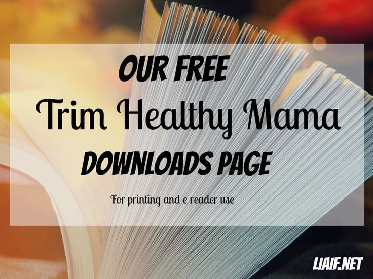 You can find all our Trim Healthy Mama related downloads here - more coming soon!  www.liaif.net
