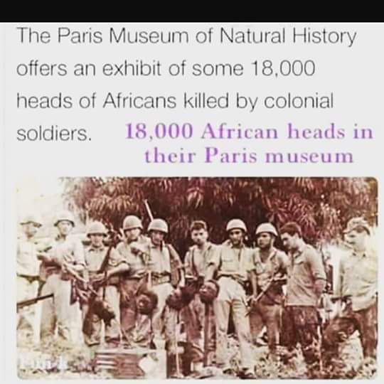 Do not also forget to pray for the 18000 chopped heads of Africans who were beheaded during French colonisation of the Francophone countries. These thousands of African bodies are hanged in French Mesiums as exhibitions of French Colonial supremacy.
