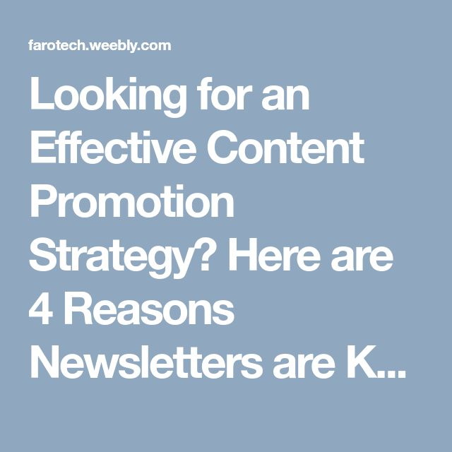 Looking for an Effective Content Promotion Strategy? Here are 4 Reasons Newsletters are Key to Great Promotion