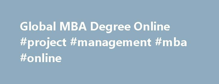 Global MBA Degree Online #project #management #mba #online http://austin.remmont.com/global-mba-degree-online-project-management-mba-online/  # Global MBA online The Global MBA online is a highly respected and internationally recognised degree which features the same structure, certification, and teaching faculty as an on-campus London School of Business and Finance MBA programme, but delivered to you with 100% online flexibility. The Global MBA will empower you with the latest management…