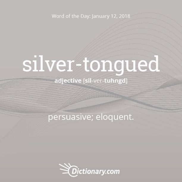 Dictionary.com's Word of the Day - silver-tongued - persuasive; eloquent: a silver-tongued orator.