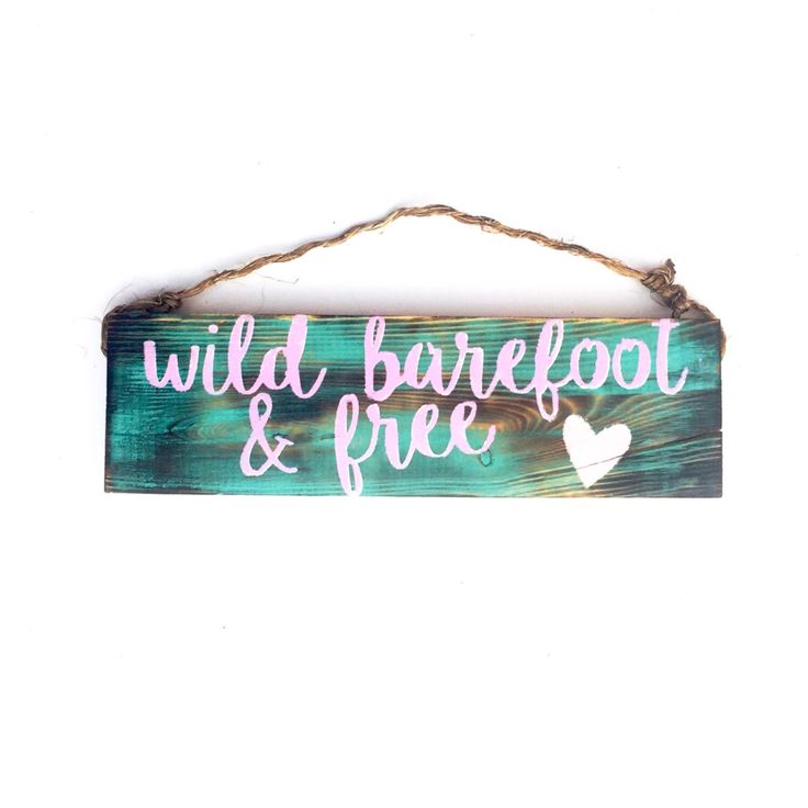 Wild Barefoot And Free sign / beautiful/ anthropologie/ urban outfitters/ brandy melville/  sea gypsy california / decor by SeaGypsyCalifornia on Etsy https://www.etsy.com/listing/290772265/wild-barefoot-and-free-sign-beautiful