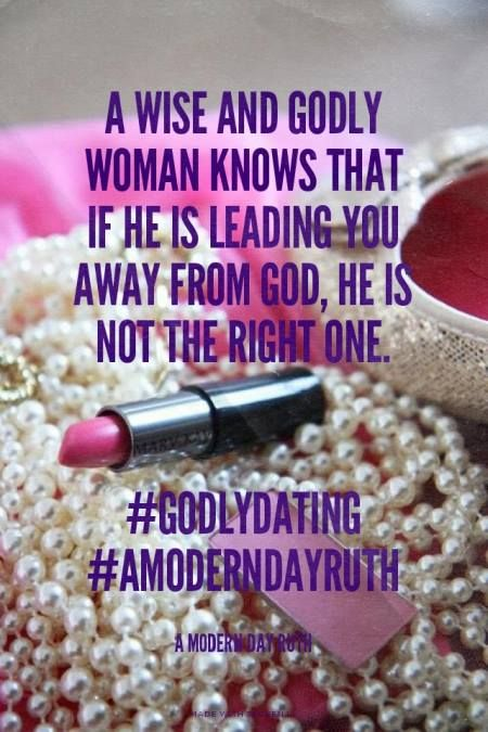A wise and godly woman knows that if he is leading you away from God, he is not the right one. A good man will lead you closer to the Lord. He will attend church with you, read the word, worship God on a daily basis. His conduct and actions will reflect his relationship with God. He will inspire you to grow spiritually. ~ A Modern Day Ruth: