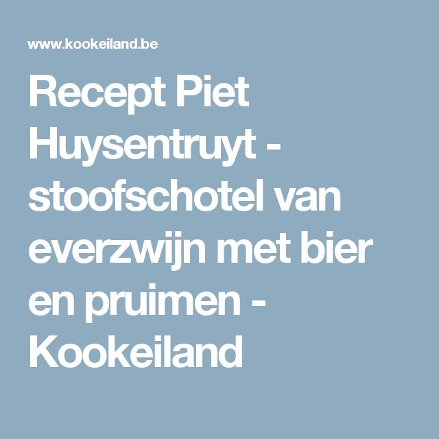 Recept Piet Huysentruyt - stoofschotel van everzwijn met bier en pruimen - Kookeiland