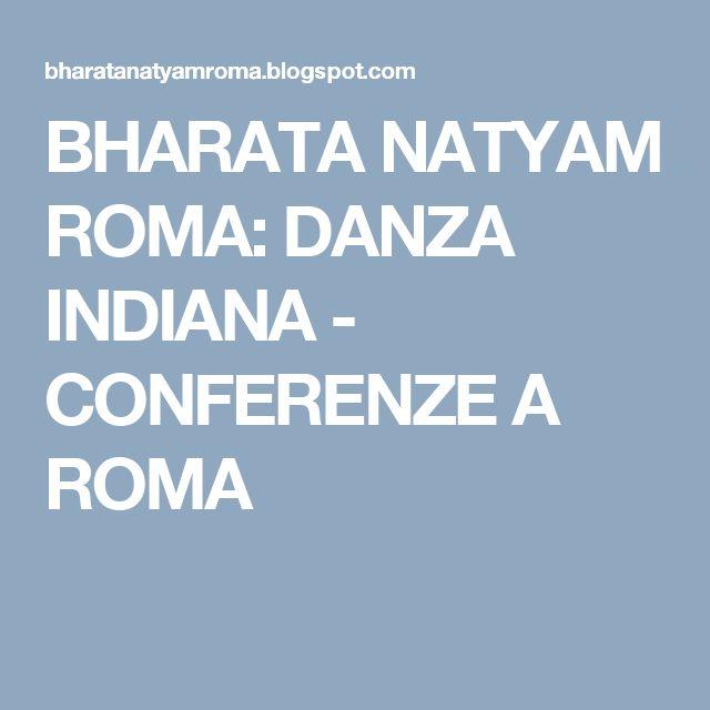 BHARATA NATYAM ROMA: DANZA INDIANA - CONFERENZE A ROMA