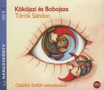 Könyv: Kököjszi és Bobojsza - Hangoskönyv (Csankó Zoltán - Török Sándor)