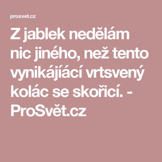 Z jablek nedělám nic jiného, než tento vynikájíácí vrtsvený kolác se skořicí. - ProSvět.cz