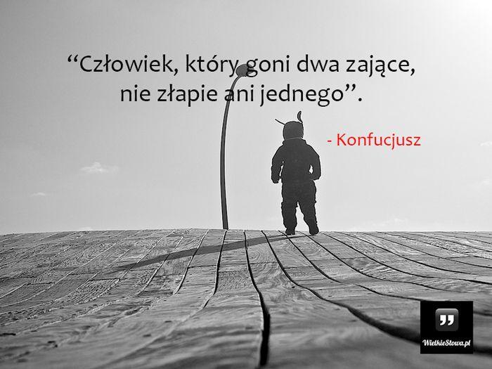Człowiek, który goni dwa zające, nie... #Konfucjusz, #Człowiek, #Życie