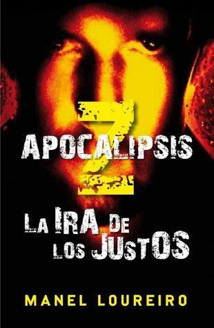 Apocalipsis Z: La ira de los justos / Manel Loureiro III. Pues sí que me han enganchado los zombies. No doy crédito.