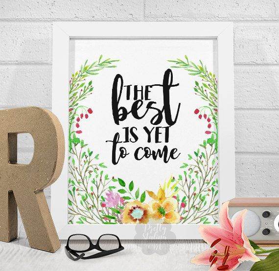The Best Is Yet To Come Inspirational Print by PrettyStylingArt