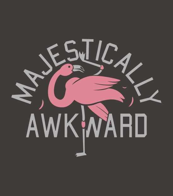 """""""Majestically Awkward"""" and proud of it! Funny flamingo t-shirt. Graphic tees with sayings."""