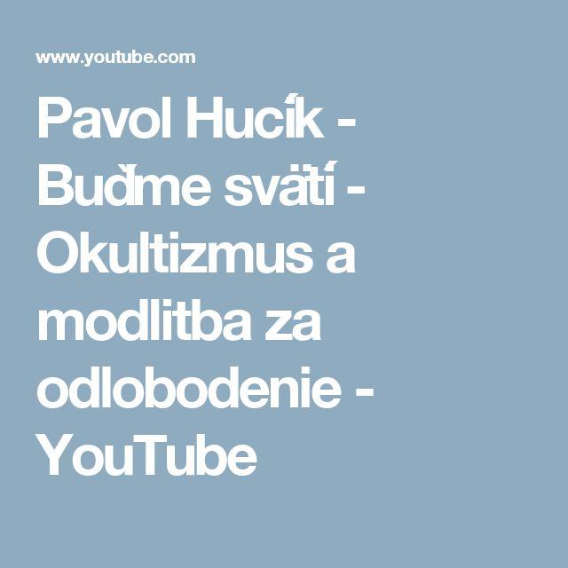 Pavol Hucík  - Buďme svätí  - Okultizmus a modlitba za odlobodenie - YouTube