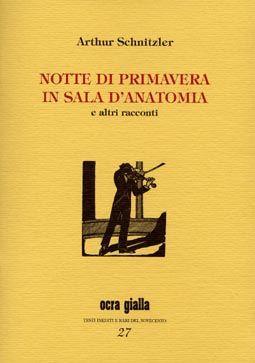 Arthur Schnitzler - Notte di primavera in sala d'anatomia - Via del Vento Edizioni