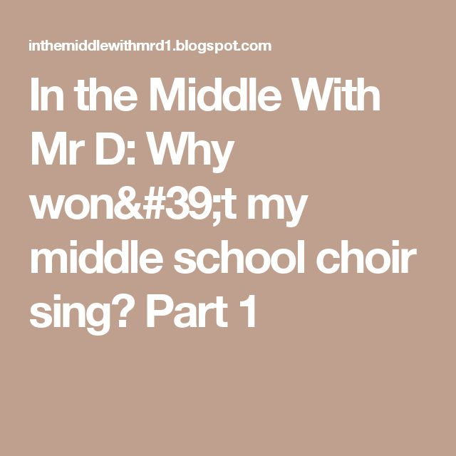 In the Middle With Mr D: Why won't my middle school choir sing?  Part 1