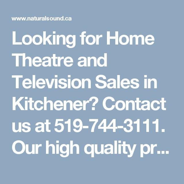 Looking for Home Theatre and Television Sales in Kitchener? Contact us at 519-744-3111. Our high quality products will definitely impress