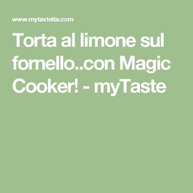 Torta al limone sul fornello..con Magic Cooker! - myTaste