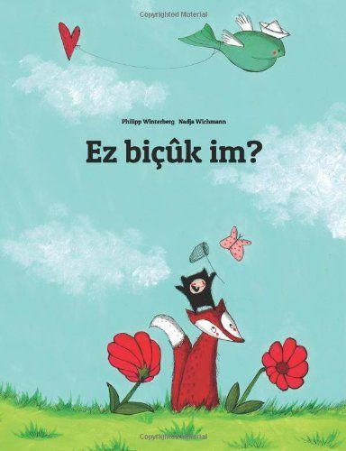Ez biçûk im?: Children's Picture Book (Kurdish Edition): Philipp Winterberg, Nadja Wichmann: 9781499386448: Amazon.com: Books