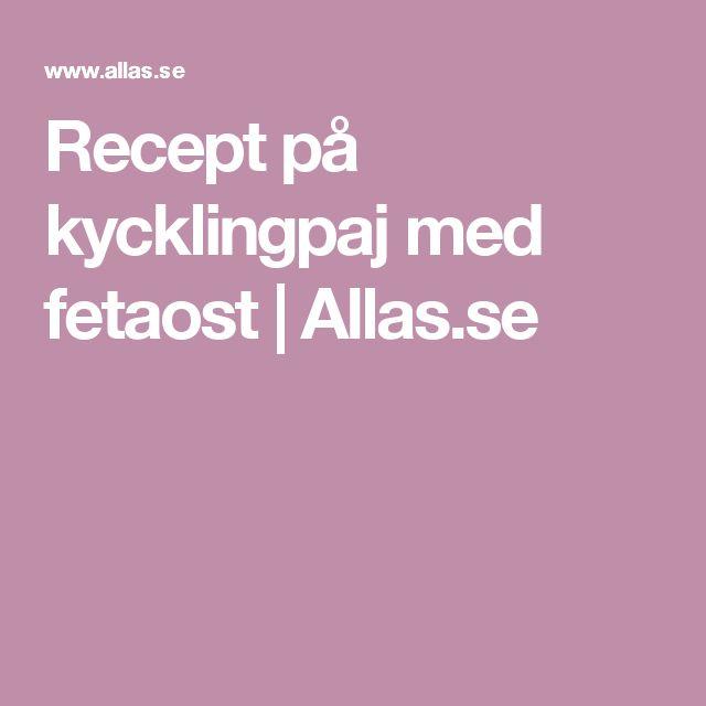 Recept på kycklingpaj med fetaost | Allas.se