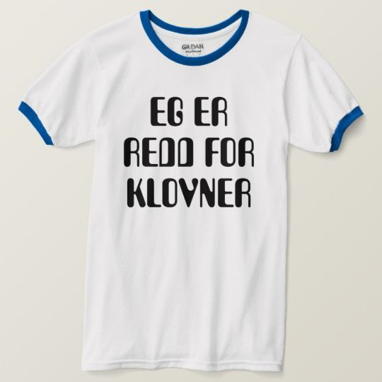 I'm afraid of clowns Norwegian white T-Shirt A Norwegian text: eg er redd for klovner, that can be translate to: I'm afraid of clowns. This white T-Shirt can be customized to give it you own unique look. You can customize the fonts type, fonts color, size, change the text, remove and add text, add photo and more.