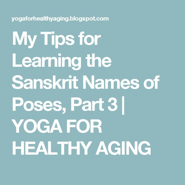 My Tips for Learning the Sanskrit Names of Poses, Part 3 | YOGA FOR HEALTHY AGING
