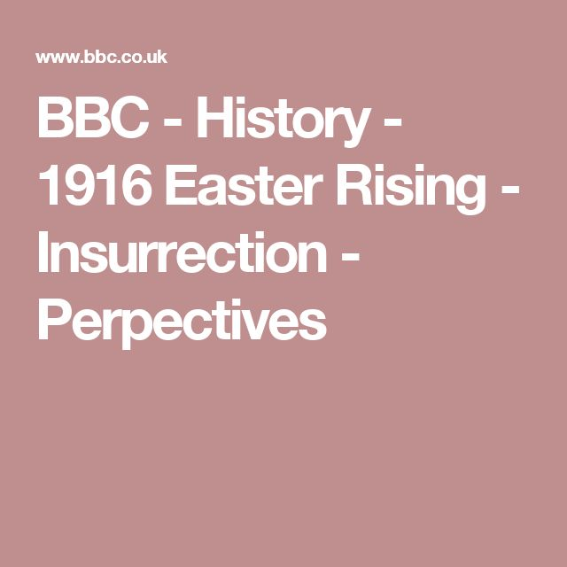 BBC - History - 1916 Easter Rising - Insurrection - Perpectives