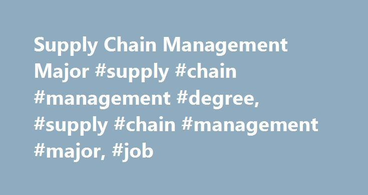 Supply Chain Management Major #supply #chain #management #degree, #supply #chain #management #major, #job http://lease.nef2.com/supply-chain-management-major-supply-chain-management-degree-supply-chain-management-major-job/  # Supply Chain Management Majors Guide What Does it Mean to Study Supply Chain Management ? Supply chain management is the identification, acquisition, access, positioning and management of resources an organization requires, or anticipates it will, in order to meet its…