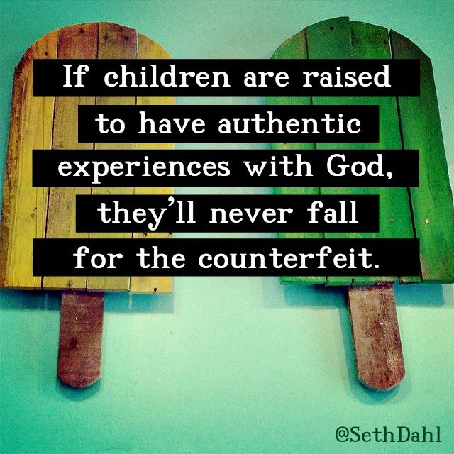 If children are raised to have authentic experiences with God, they'll never fall for the counterfeit.  -Seth Dahl, Children's Pastor, Bethel Church, Redding, CA #kidsmin