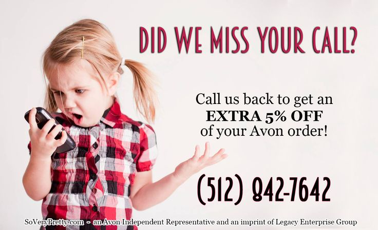 Our phone lines have been down!  Please call us back at our new phone number and we'll give you an extra 5% off of your Avon order!  *subject to verification