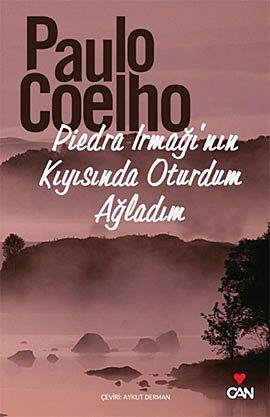 piedra irmaginin kiyisinda oturdum  agladim - paulo coelho - can yayinlari  http://www.idefix.com/kitap/piedra-irmaginin-kiyisinda-oturdum-agladim-paulo-coelho/tanim.asp