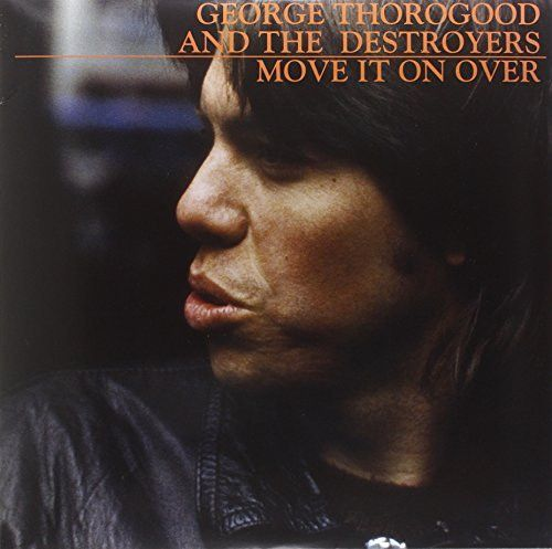 Move It On Over--GEORGE THOROGOOD & THE DESTROYERS