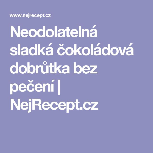 Neodolatelná sladká čokoládová dobrůtka bez pečení | NejRecept.cz