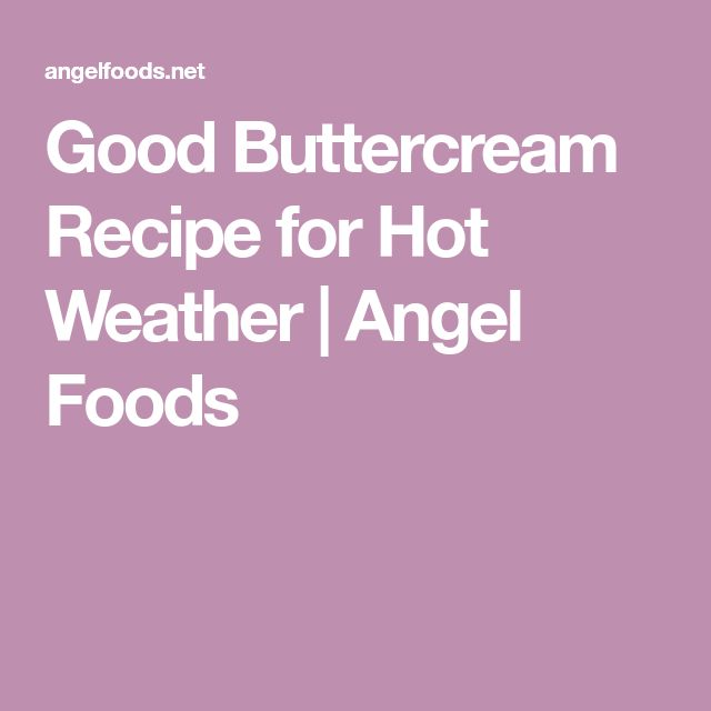 Good Buttercream Recipe for Hot Weather | Angel Foods