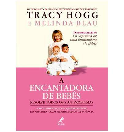 """Um livro que faz o maior sucesso entre as mamães de primeira viagem é o """"Encantador de Bebês Resolve Todos os seus Problemas"""", escrito pela inglesa Tracy Hogg."""