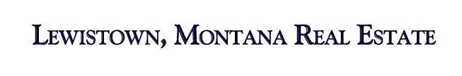 Lewistown Montana Real Estate, Montana Land and Ranch Properties