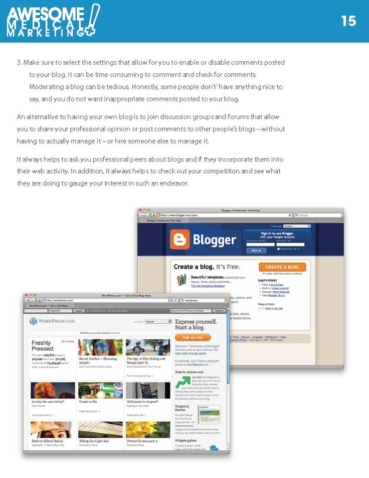 An alternative to having your own blog is to join discussion groups and forums that allow  you to share your professional opinion or post comments to other people's blogs – without  having to actually manage it – or hire someone else to manage it.  www.AwesomeMedicalMarkteting.com