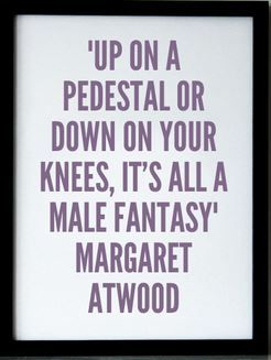 "Margaret Atwood - pedestal (though the ""pedestal"" is only accessible to white/privileged women)"
