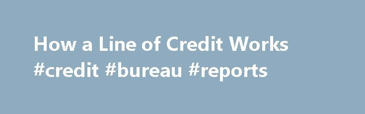 How a Line of Credit Works #credit #bureau #reports http://credit.remmont.com/how-a-line-of-credit-works-credit-bureau-reports/  #credit line # How a Line of Credit Works By Justin Pritchard. Banking/Loans Expert Justin Pritchard helps consumers navigate the Read More...The post How a Line of Credit Works #credit #bureau #reports appeared first on Credit.