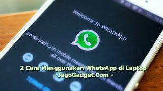 (Ini Triknya) 2 Cara Menggunakan WhatsApp di Laptop