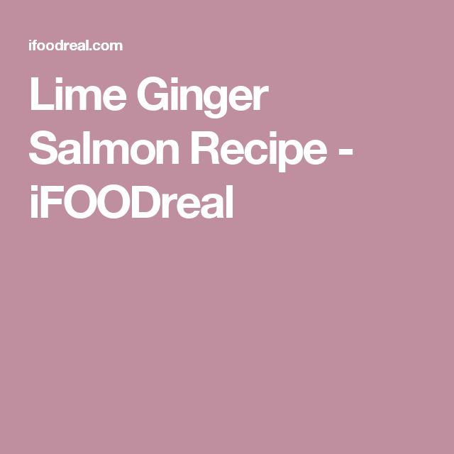 Lime Ginger Salmon Recipe - iFOODreal