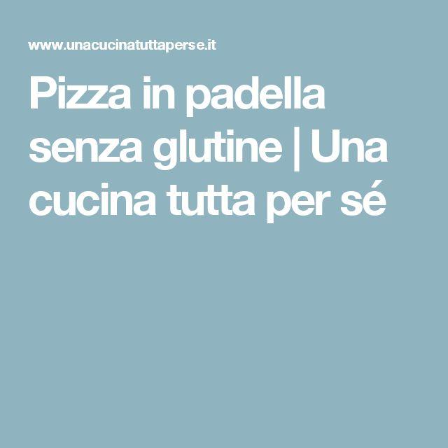 Pizza in padella senza glutine | Una cucina tutta per sé